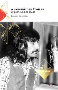 Charles Benarroch - A l'ombre des étoiles - Batteur de stars.