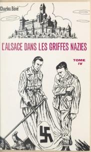 Charles Béné - L'Alsace dans les griffes nazies (4) - Les communistes alsaciens, la jeunesse alsacienne dans la Résistance française.