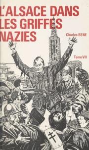 Charles Béné - L'Alsace dans les griffes nazies (7) - 1944-1945 : le tribut de pleurs et de souffrances payé par l'Alsace française pour sa libération.