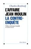 Charles Benfredj - L'Affaire Jean Moulin - La contre-enquête.