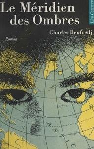 Charles Benfredj - Le méridien des ombres.
