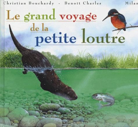 Charles Benoît et Christian Bouchardy - Le grand voyage de la petite loutre.