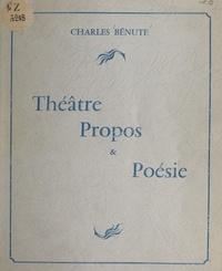 Charles Bénute - Théâtre, propos et poésie.