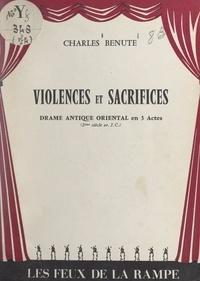 Charles Bénute - Violences et sacrifices - Drame antique oriental en 3 actes (2e siècle av. J.-C.).