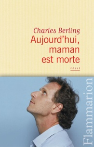 Charles Berling - Aujourd'hui, maman est morte.
