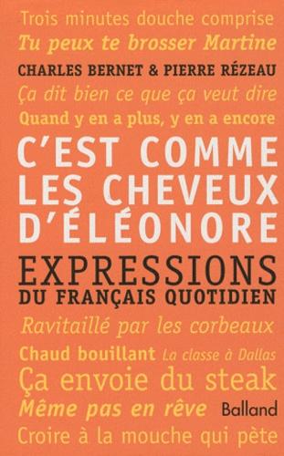 Charles Bernet et Pierre Rézeau - C'est comme les cheveux d'Eléonore - Expressions du français quotidien.