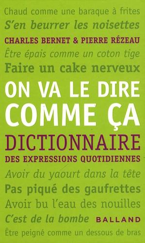Charles Bernet et Pierre Rézeau - On va le dire comme ça - Dictionnaire des expressions quotidiennes.