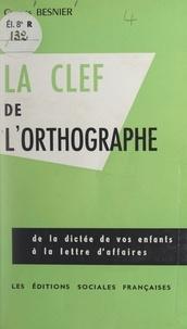 Charles Besnier - La clef de l'orthographe.