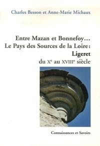 Charles Besson et Anne-Marie Michaux - Entre Mazan et Bonnefoy... Le Pays des Sources de la Loire : Ligeret du Xe au XVIIIe siècle.