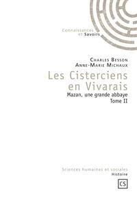 Charles Besson et Anne-Marie Michaux - Les Cisterciens en Vivarais - Mazan, une grande abbaye Tome 2.