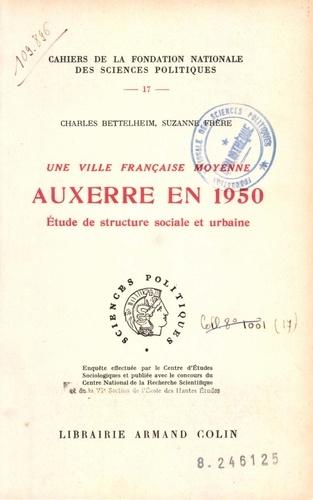 Une ville française moyenne : Auxerre en 1950. Etude de structure sociale et urbaine