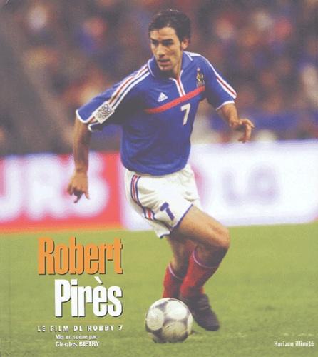 Charles Biétry et Robert Pirès - Robert Pirès - Le film de Robby 7.