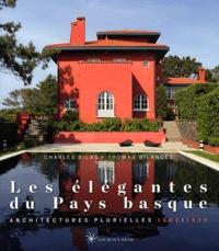 Charles Bilas - Architectures élégantes du Pays Basque - Architectures plurielles 1860-1930.