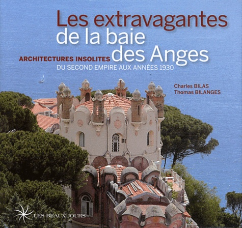Charles Bilas et Thomas Bilanges - Les extravagantes de la baie des Anges - Architectures insolites du Second Empire aux années 1930.