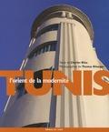 Charles Bilas et Thomas Bilanges - Tunis, l'orient de la modernité.