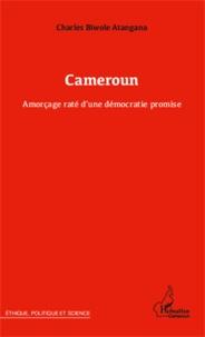 Charles Biwolé Atangana - Cameroun - Amorçage raté d'une démocratie promise.