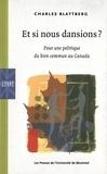 Charles Blattberg - Et si nous dansions? Pour une politique du bien commun au Canada.
