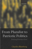 Charles Blattberg - From Pluralist to Patriotic Politics.