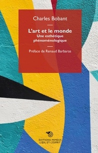 Charles Bobant - L'art et le monde - Une esthétique phénoménologique.