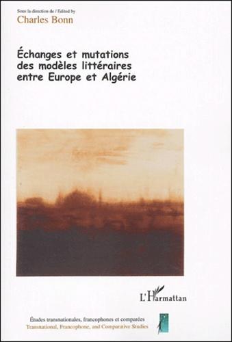 """Charles Bonn et  Collectif - Echanges et mutations des modèles littéraires entre Europe et Algérie - Tome 2 des Actes du colloque """"Paroles déplacées"""" (LERTEC, Université Lumière Lyon 2), 10-13 mars 2003."""
