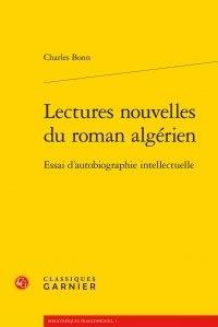 Charles Bonn - Lectures nouvelles du roman algérien - Essai d'autobiographie intellectuelle.