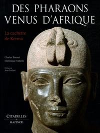 Charles Bonnet et Dominique Valbelle - Des Pharaons venus d'Afrique - La cachette de Kerma.