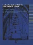 Charles Bonnet - Les fouilles de la cathédrale Saint-Pierre de Genève - Le centre urbain de la rotohistoire jusqu'au début de la christianisation.