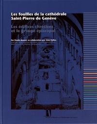Charles Bonnet - Les fouilles de la cathédrale Saint-Pierre de Genève - Les édifices chrétiens et le groupe épiscopal.