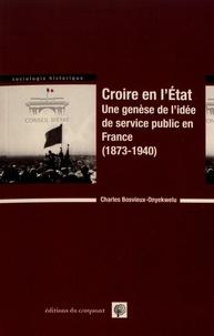 Charles Bosvieux-Onyekwelu - Croire en l'Etat - Une genèse de l'idée de service public en France (1873-1940).