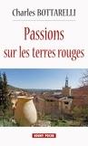Charles Botarelli - Passions sur les terres rouges.