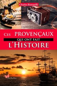 Charles Bottarelli - Ces Provencaux qui ont fait l'Histoire.