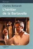 Charles Bottarelli - L'héritier de la Bartavelle.