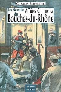 Charles Bottarelli - Les nouvelles affaires criminelles des Bouches-du-Rhône.