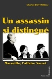 Charles Bottarelli - Un assassin si distingué - Marseille, l'affaire Saret.