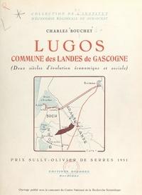 Charles Bouchet et M. Dumet - Lugos, commune des Landes de Gascogne - Deux siècles d'évolution économique et sociale.