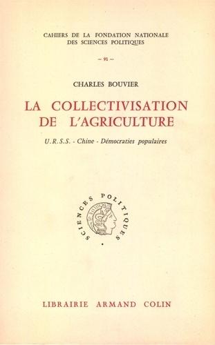 Charles Bouvier - La collectivisation de l'agriculture - URSS, Chine, Démocraties populaires.
