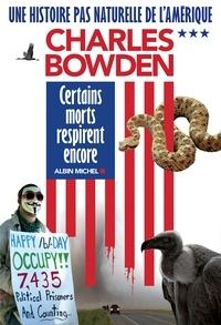 Bernard Cohen et Charles Bowden - Certains morts respirent encore - Une histoire pas naturelle de l'Amérique III.