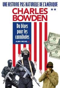 Bernard Cohen et Charles Bowden - Du blues pour les cannibales - Une histoire pas naturelle de l'Amérique - tome 2.