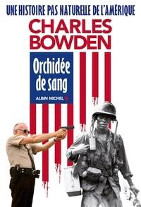 Charles Bowden - Orchidée de sang - Une histoire pas naturelle de l'Amérique I.