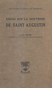 Charles Boyer - Essais sur la doctrine de Saint Augustin.
