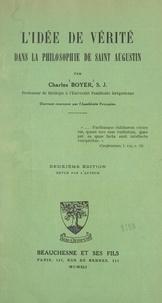 Charles Boyer - L'idée de vérité dans la philosophie de Saint Augustin.