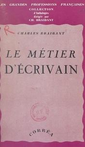 Charles Braibant - Le métier d'écrivain.