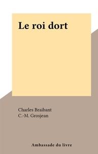 Charles Braibant et C.-M. Grosjean - Le roi dort.