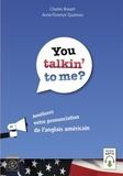 Charles Brasart et Anne-Florence Quaireau - You talkin' to me? - Améliorez votre prononciation de l'anglais américain.