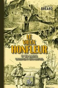 Charles Bréard - Le vieux Honfleur et ses marins - Biographies et récits maritimes.