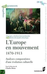 Charles Brion - L'Europe en mouvement (1870-1913) - Analyses comparatistes d'une évolution culturelle.