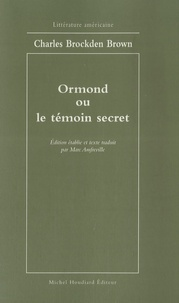 Charles Brockden Brown - Ormond ou le témoin secret.
