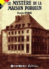Charles Bronne - Le mystère de la Maison Porquin.