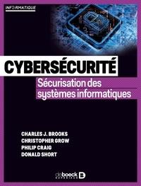 Charles Brooks et Christopher Grow - Cybersécurité - Sécurisation des systèmes informatiques.