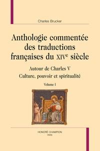 Charles Brucker - Anthologie commentée des traductions françaises du XIVe siècle - Autour de Charles V - Culture, pouvoir et spiritualité - Pack en 2 volumes.